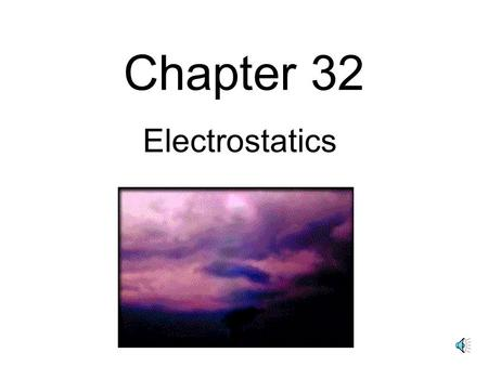 Chapter 32 Electrostatics Electrostatics: the study of electrical charges at rest.