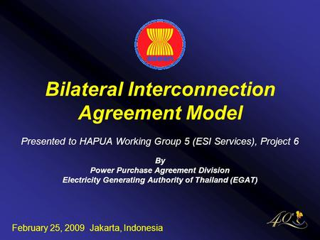 1 Bilateral Interconnection Agreement Model Presented to HAPUA Working Group 5 (ESI Services), Project 6 By Power Purchase Agreement Division Electricity.
