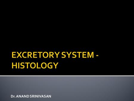 Dr. ANAND SRINIVASAN.  At the end of the lecture students shall be able to :  Identify the key features and slides of kidney, ureter, urinary bladder.
