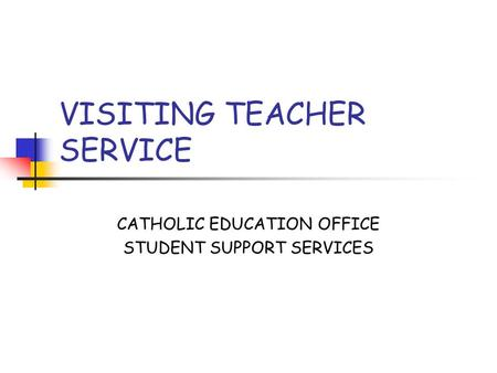 VISITING TEACHER SERVICE CATHOLIC EDUCATION OFFICE STUDENT SUPPORT SERVICES.