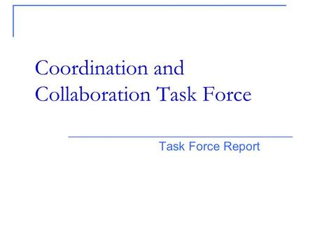 Task Force Report Coordination and Collaboration Task Force.