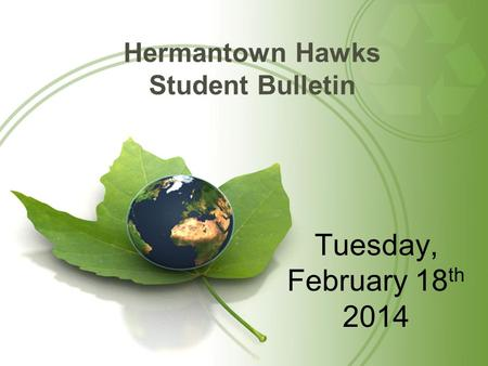 Hermantown Hawks Student Bulletin Tuesday, February 18 th 2014.