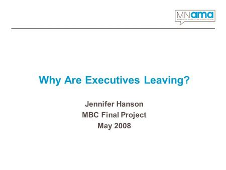 Why Are Executives Leaving? Jennifer Hanson MBC Final Project May 2008.
