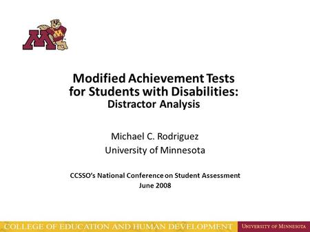 Modified Achievement Tests for Students with Disabilities: Distractor Analysis Michael C. Rodriguez University of Minnesota CCSSO's National Conference.