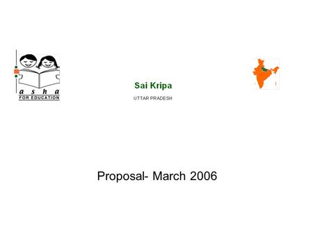 Proposal- March 2006. Sai Kripa, the brain and heart child of Anjina Rajagopal, was founded in 1988 and has grown in scope and size over the past 17.