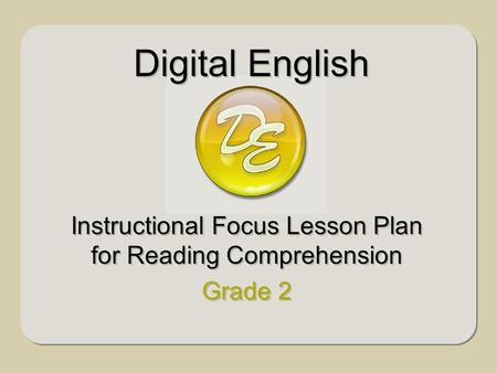 Instructional Focus Lesson Plan for Reading Comprehension Grade 2 Instructional Focus Lesson Plan for Reading Comprehension Grade 2 Digital English.