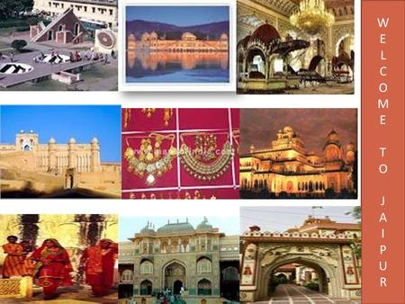 W E L C O M E T O J A I P U R. JAIPUR: THE CITY <strong>OF</strong> PINK DREAMS Great OFFER 3N/4D =Rs.4000p.p. MAP Curtsey: www.davtours.com.