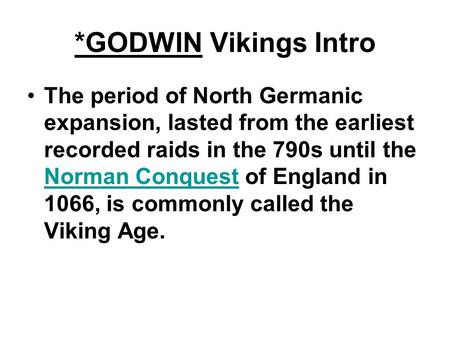 *GODWIN Vikings Intro The period of North Germanic expansion, lasted from the earliest recorded raids in the 790s until the Norman Conquest of England.