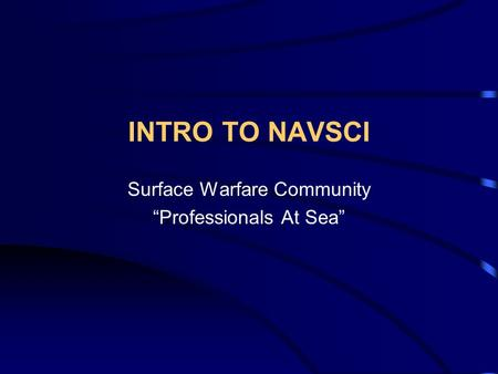 "INTRO TO NAVSCI Surface Warfare Community ""Professionals At Sea"""