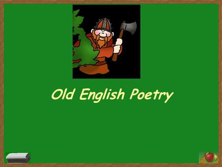 Old English Poetry. The Old English world centered around the chieftain, the king (cynning). His kinsmen would be noblemen, thegns or thanes, also called.
