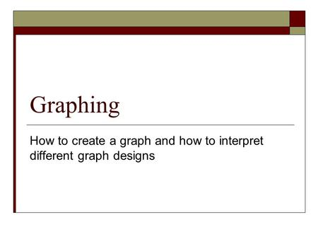 How to create a graph and how to interpret different graph designs