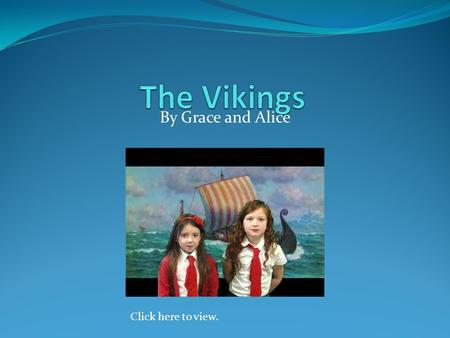 By Grace and Alice Click here to view.. The Vikings came from Norway, Sweden and Denmark. The Vikings captured York. The Vikings had a battle with Scotland.