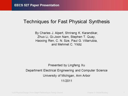 VLSI Physical Design: From Graph Partitioning to Timing Closure Chapter 5: Global Routing © KLMH Lienig 1 EECS 527 Paper Presentation Techniques for Fast.