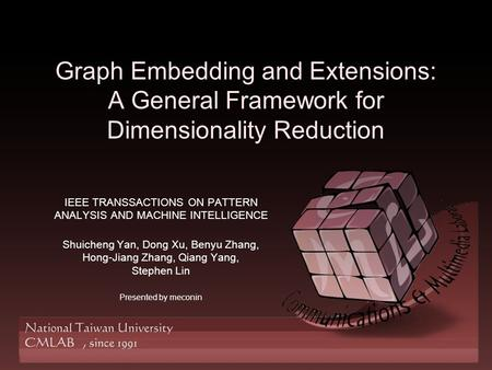 Graph Embedding and Extensions: A General Framework for Dimensionality Reduction IEEE TRANSSACTIONS ON PATTERN ANALYSIS AND MACHINE INTELLIGENCE Shuicheng.