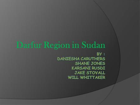 Darfur Region in Sudan. Geography  Darfur is a state in Sudan.  Located in Northern Africa, bordering the Red Sea, between Egypt and Eritrea  Area.