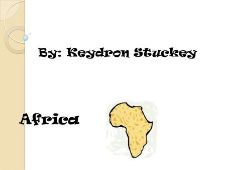 Africa By: Keydron Stuckey Facts about Africa AFRICA: During the 1950's, Africa was a continent awakening to the prospects of Independence. In the 1960's,