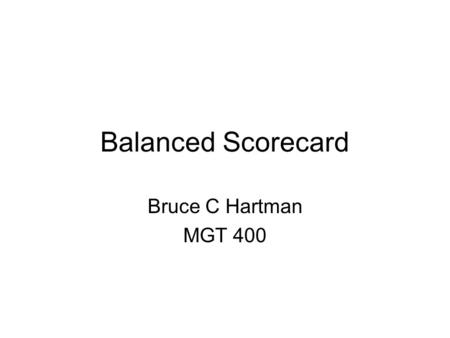 Balanced Scorecard Bruce C Hartman MGT 400. Operating Assumptions for the Information Age Cross Functions Links in Supply Chains Customer Segments Global.
