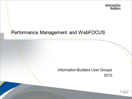 Home Performance Management and WebFOCUS Information Builders User Groups 2010.