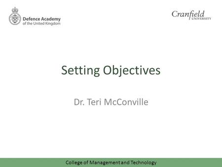 College of Management and Technology Setting Objectives Dr. Teri McConville.
