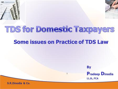 1 Some issues on Practice of TDS Law By P radeep D inodia LL.B., FCA S.R.Dinodia & Co.