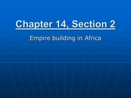 Chapter 14, Section 2 Empire building in Africa. Section 1 Review (S.E.A.) Empire system breaks down in Europe, so countries look to continue abroad Empire.