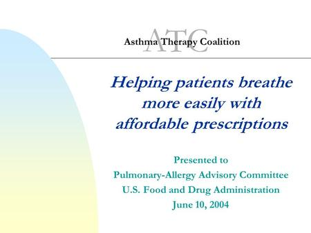 Helping patients breathe more easily with affordable prescriptions Presented to Pulmonary-Allergy Advisory Committee U.S. Food and Drug Administration.