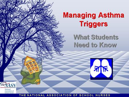 Managing Asthma Triggers. Your Rights at School How Asthma Effects You at School.