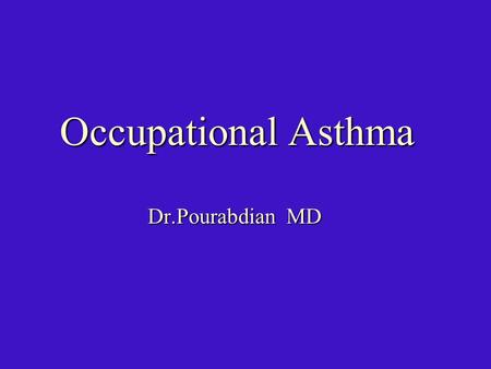 Occupational Asthma Dr.Pourabdian MD. Diseases associated with occupational exposure Clinical manifestations of lung diseases are the same irrespective.