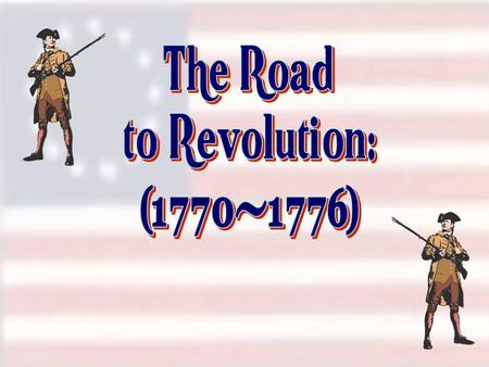 The Road to Revolution: (1770-1776).