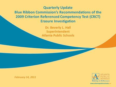Quarterly Update Blue Ribbon Commission's Recommendations of the 2009 Criterion Referenced Competency Test (CRCT) Erasure Investigation Dr. Beverly L.