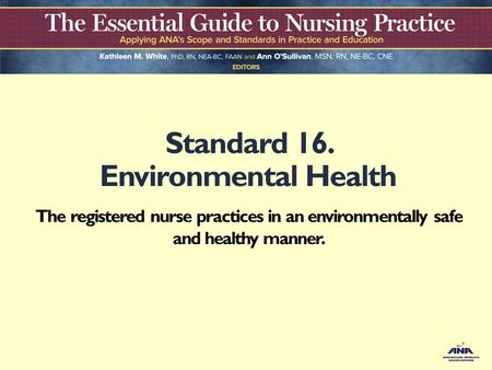 Standard 16. Environmental Health The registered nurse practices in an environmentally safe and healthy manner.