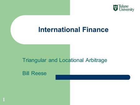 Triangular and Locational Arbitrage Bill Reese International Finance 1.