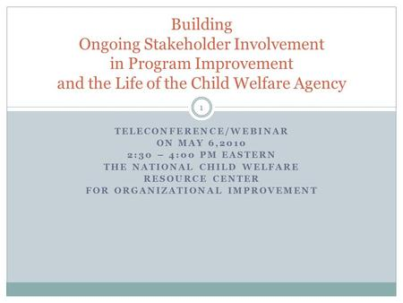 TELECONFERENCE/WEBINAR ON MAY 6,2010 2:30 – 4:00 PM EASTERN THE NATIONAL CHILD WELFARE RESOURCE CENTER FOR ORGANIZATIONAL IMPROVEMENT Building Ongoing.