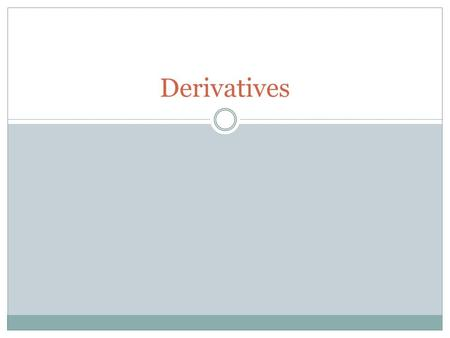 Derivatives. Basic Derivatives Contracts Call Option Put Option Forward Contract Futures Contract.