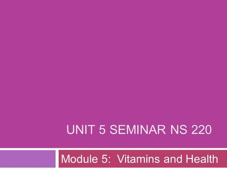 UNIT 5 SEMINAR NS 220 Module 5: Vitamins and Health.