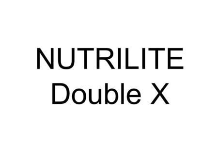 NUTRILITE Double X. ? Is a dietary supplement It supplies 12 vitamins 9 minerals 12 plant concentrates.