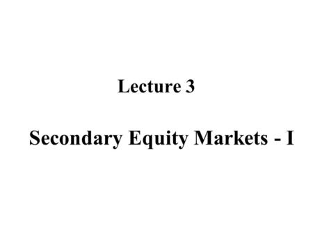 Lecture 3 Secondary Equity Markets - I. Trading motives Is it a zero-sum game? Building portfolio for a long run. Trading on information. Short-term speculation.