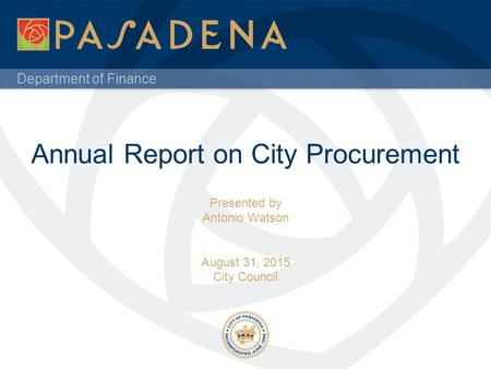 Department of Finance Annual Report on City Procurement Presented by Antonio Watson August 31, 2015 City Council.