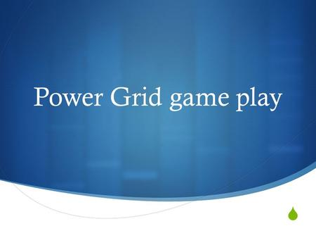  Power Grid game play. Player roles  Game leader: This person will keep track of turns, player order, and game phases  Banker: This person keeps track.