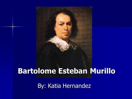 Bartolome Esteban Murillo By: Katia Hernandez. Background Born on 1618 Birthplace: Seville, Spain Died: 3-Apr-1682 Location of death: Seville, Spain Cause.