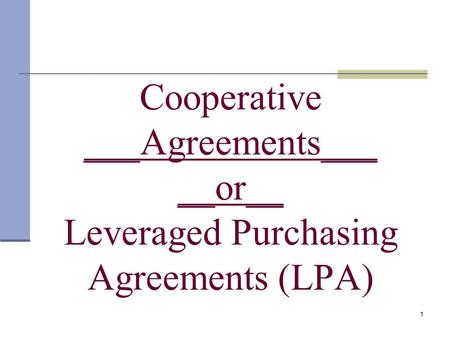1 Cooperative ___Agreements___ __or__ Leveraged Purchasing Agreements (LPA)