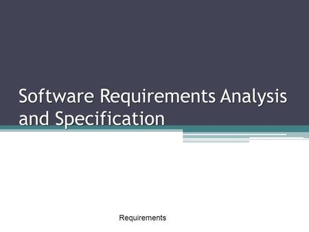 Requirements 1 Software Requirements Analysis and Specification.