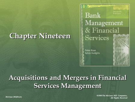 McGraw-Hill/Irwin ©2008 The McGraw-Hill Companies, All Rights Reserved Chapter Nineteen Acquisitions and Mergers in Financial Services Management.
