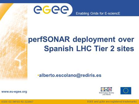 EGEE-III INFSO-RI-222667 Enabling Grids for E-sciencE www.eu-egee.org EGEE and gLite are registered trademarks perfSONAR deployment over Spanish LHC Tier.