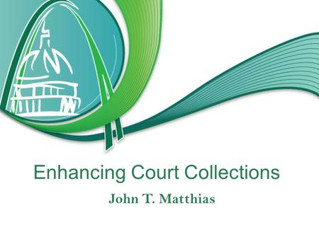 "Enhancing Court Collections John T. Matthias. Terminology: Use of the words ""Collections"" versus ""Compliance with Court Orders"" ""Collection of fines and."