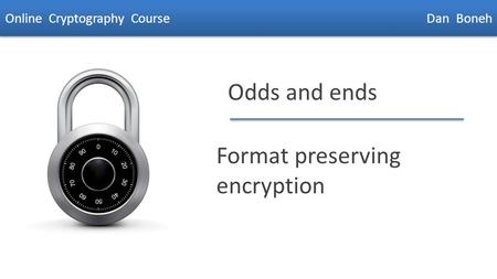 Dan Boneh Odds and ends Format preserving encryption Online Cryptography Course Dan Boneh.