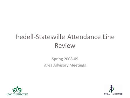 Iredell-Statesville Attendance Line Review Spring 2008-09 Area Advisory Meetings.