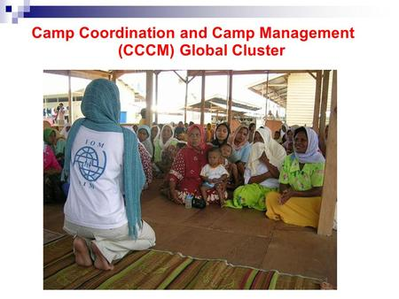 Camp Coordination and Camp Management (CCCM) Global Cluster.