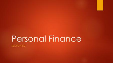 Personal Finance SECTION 5.2. Types of Savings Plans  Regular Savings Accounts  Certificates of Deposit  Money Market Accounts  U.S. Savings Bonds.