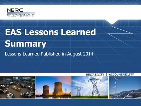 EAS Lessons Learned Summary Lessons Learned Published in August 2014.